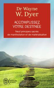 ACCOMPLISSEZ VOTRE DESTINEE - NEUF PRINICPES SACRES DE MANIFESTATION ET DE MATERIALISATION