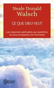 CE QUE DIEU VEUT - L'EMERGENCE D'UNE NOUVELLE SPIRITUALITE