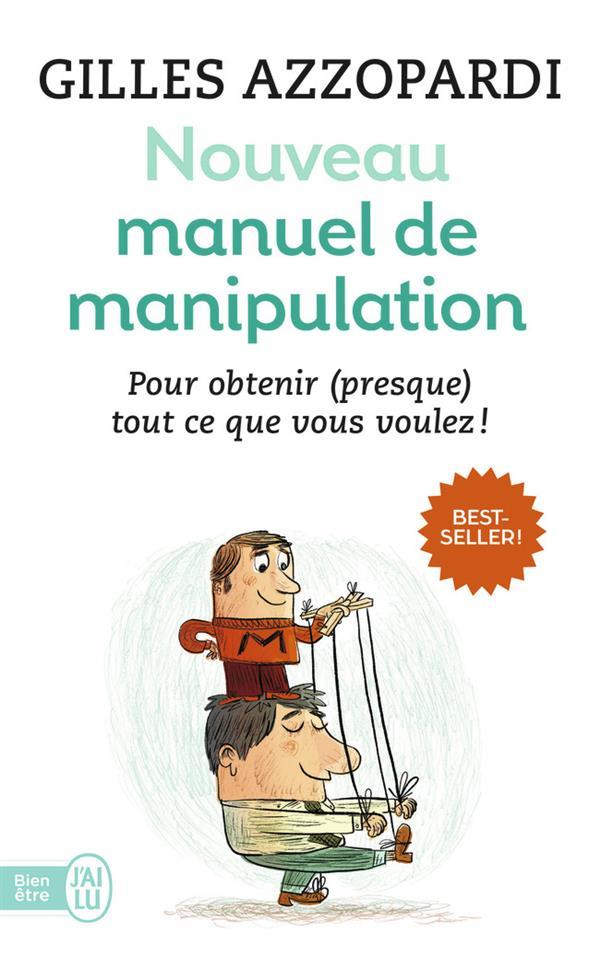 NOUVEAU MANUEL DE MANIPULATION - POUR TOUT OBTENIR (OU PRESQUE) !