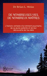 DE NOMBREUSES VIES, DE NOMBREUX MAITRES - L'HISTOIRE VERITABLE D'UN EMINENT PSYCHIATRE, DE SA JEUNE