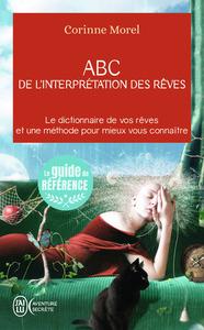ABC DE L'INTERPRETATION DES REVES - LE DICTIONNAIRE DE VOS REVES ET UNE METHODE POUR MIEUX VOUS CONN