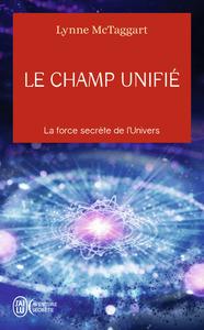 LE CHAMP UNIFIE - LA FORCE SECRETE DE L'UNIVERS