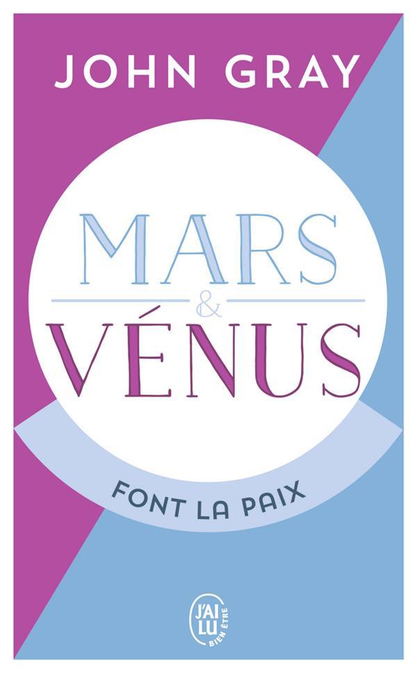 MARS ET VENUS FONT LA PAIX - SAVOIR RESOUDRE LES CONFLITS POUR UNE VIE DE COUPLE HARMONIEUSE