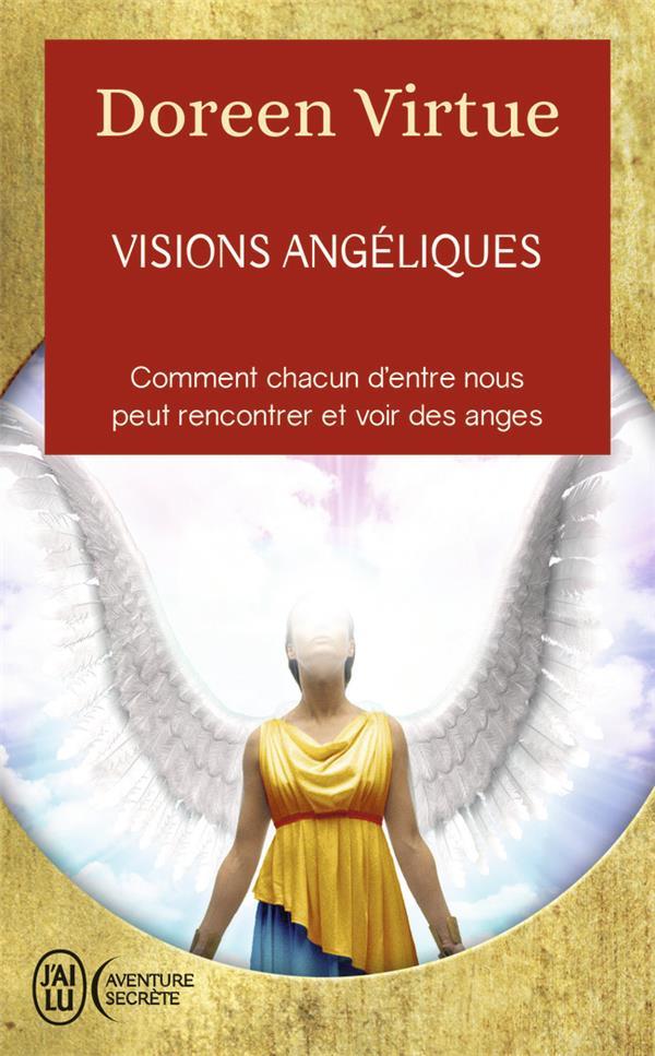 VISIONS ANGELIQUES - UN RECUEIL DE TEMOIGNAGES DES PERSONNES AYANT VU LES ANGES ET UN GUIDE PRATIQUE