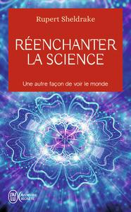 REENCHANTER LA SCIENCE - UNE AUTRE FACON DEVOIR LE MONDE