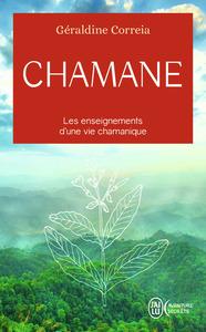 CHAMANE - LES ENSEIGNEMENTS D'UNE VIE CHAMANIQUE