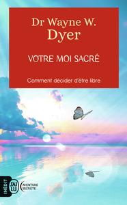 VOTRE MOI SACRE - DECIDER D'ETRE LIBRE