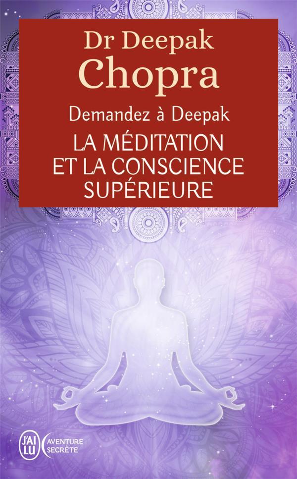 LA MEDITATION ET LA CONSCIENCE SUPERIEURE - VIVRE L'EXPERIENCE DE LA PLEINE CONSCIENCE