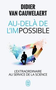 AU-DELA DE L'IMPOSSIBLE - L'EXTRAORDINAIRE AU SERVICE DE LA SCIENCE