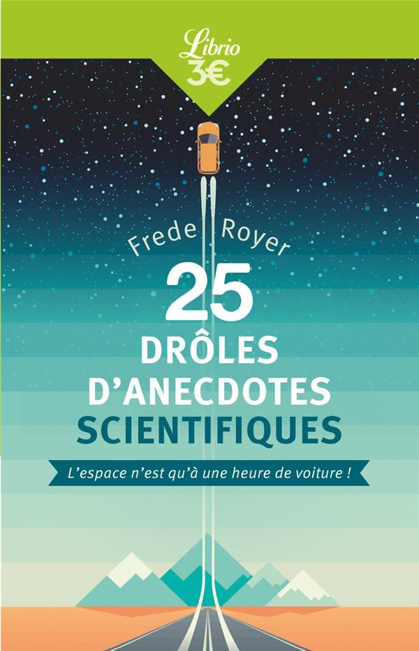 25 DROLES D'ANECDOTES SCIENTIFIQUES - L'ESPACE N'EST QU'A UNE HEURE DE VOITURE!