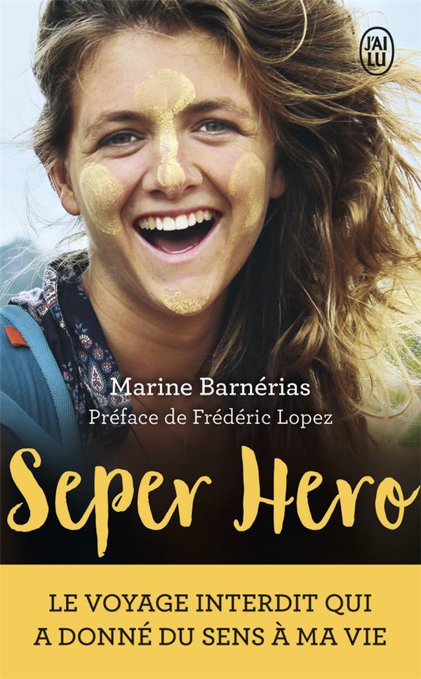 Seper hero - le voyage interdit qui a donne du sens a ma vie
