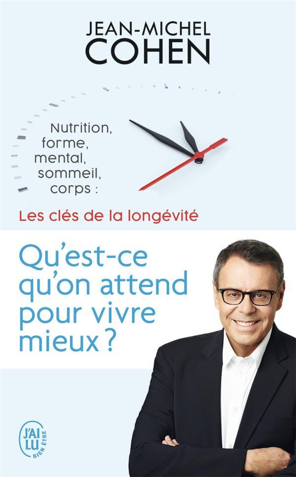 QU'EST-CE QU'ON ATTEND POUR VIVRE MIEUX ? - NUTRITION, FORME, MENTAL, SOMMEIL, CORPS : LES 5 CLES DE