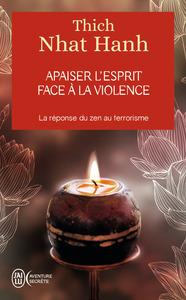 APAISER L'ESPRIT FACE A LA VIOLENCE - LA REPONSE ZEN AU TERRORISME