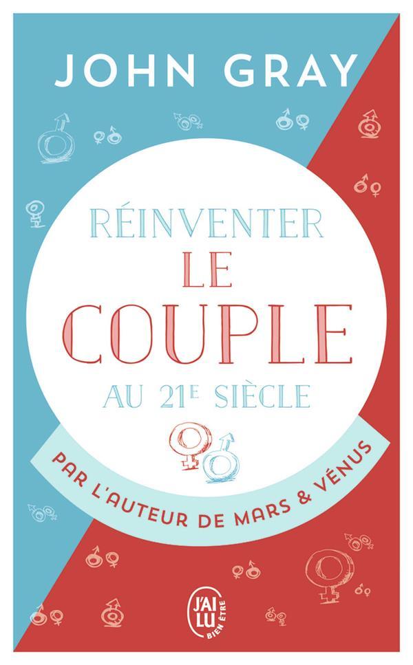 REINVENTER LE COUPLE AU 21  SIECLE - POUR UNE VIE ENTIERE D'AMOUR ET DE PASSION