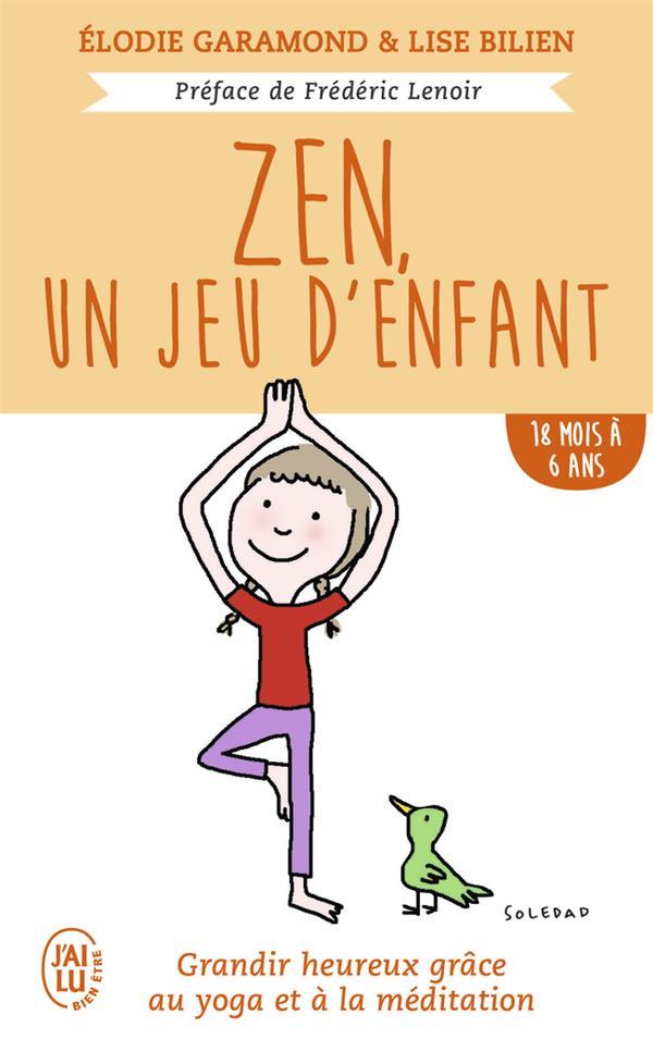 ZEN, UN JEU D'ENFANT - GRANDIR HEUREUX GRACE AU YOGA ET A LA MEDITATION - DE 18 MOIS A 6 ANS