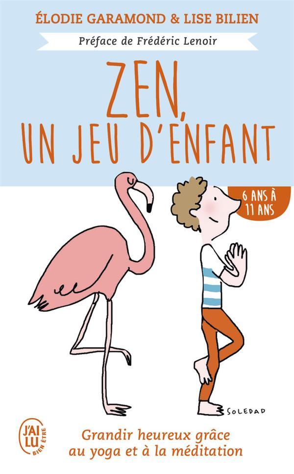 ZEN, UN JEU D'ENFANT - GRANDIR HEUREUX GRACE AU YOGA ET A LA MEDITATION - DE 6 ANS A 11 ANS