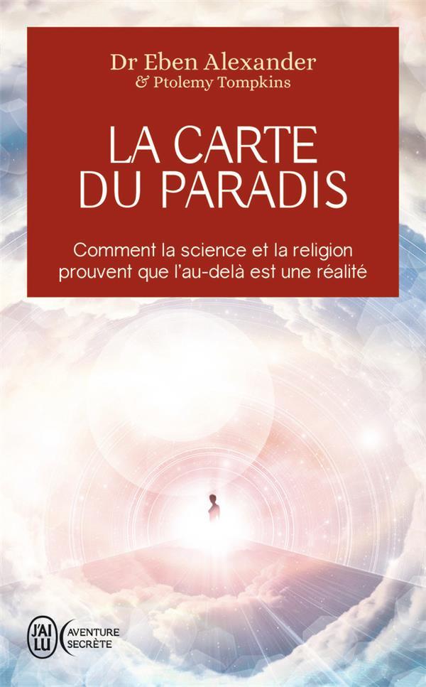 LA CARTE DU PARADIS - COMMENT LA SCIENCE ET LA RELIGION PROUVENT QUE L'AU-DELA EST UNE REALITE