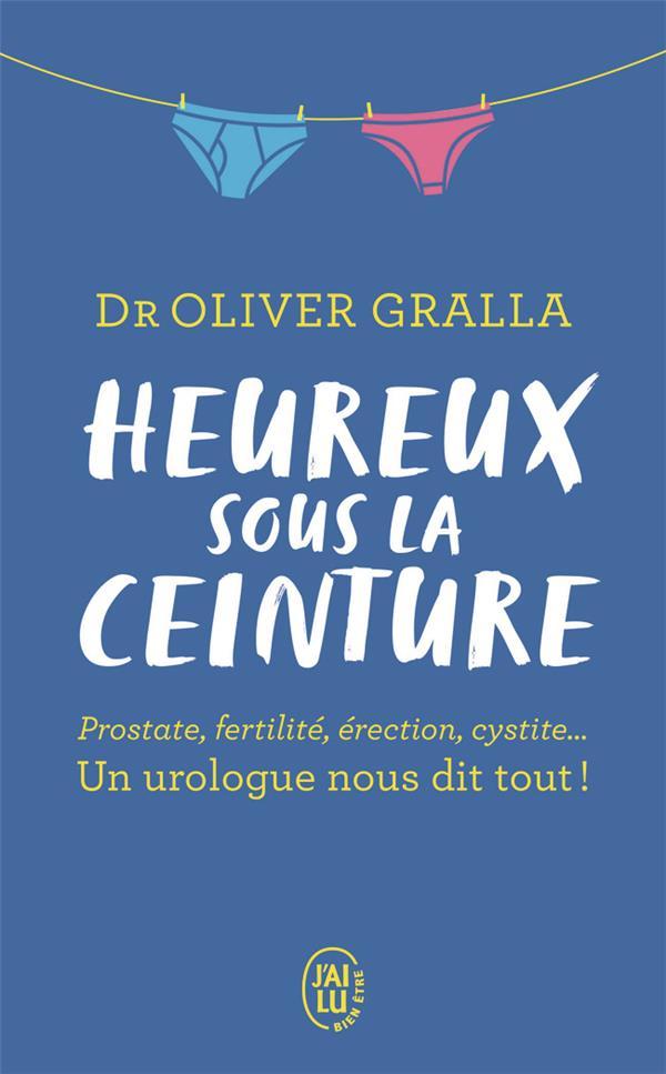 HEUREUX SOUS LA CEINTURE - PROSTATE, FERTILITE, ERECTION, CYSTITE... UN UROLOGUE NOUS DIT TOUT !