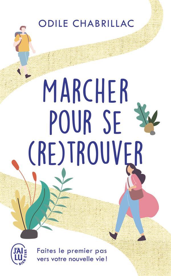 MARCHER POUR SE (RE)TROUVER - FAITES LE PREMIER PAS VERS VOTRE NOUVELLE VIE !