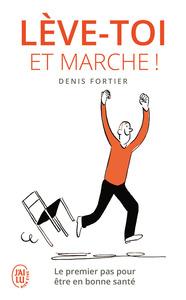 LEVE-TOI ET MARCHE ! - LE PREMIER PAS POUR ETRE EN BONNE SANTE