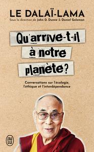 QU'ARRIVE-T-IL A NOTRE PLANETE ? - CONVERSATIONS SUR L'ECOLOGIE, L'ETHIQUE ET L'INTERDEPENDANCE
