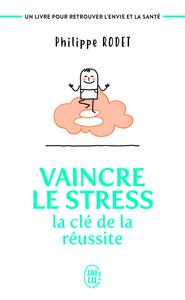 VAINCRE LE STRESS : LA CLE DE LA REUSSITE - UN LIVRE POUR RETROUVER L'ENVIE ET LA SANTE !
