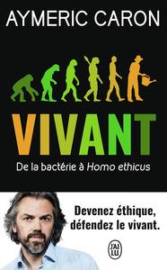 VIVANT - DE LA BACTERIE A HOMO ETHICUS