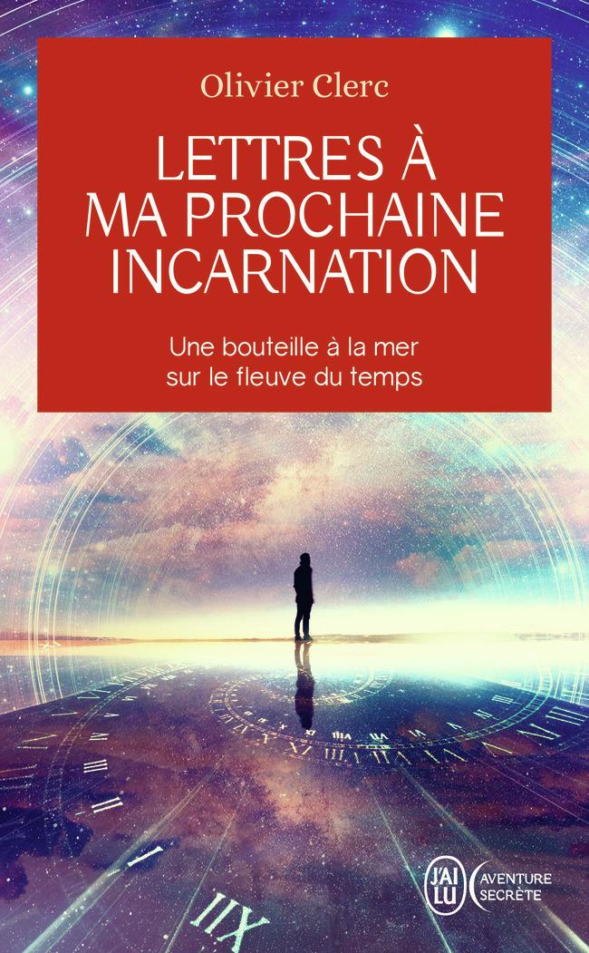 LETTRES A MA PROCHAINE INCARNATION - UNE BOUTEILLE A LA MER SUR LE FLEUVE DU TEMPS