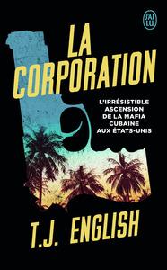 LA CORPORATION - L'IRRESISTIBLE ASCENSION DE LA MAFIA CUBAINE AUX ETATS-UNIS