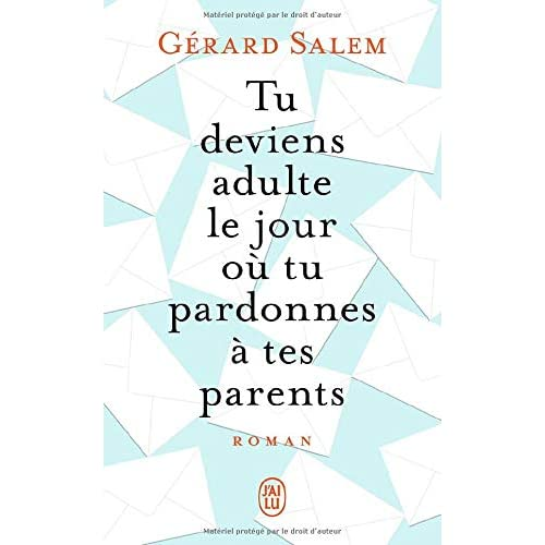 TU DEVIENS ADULTE LE JOUR OU TU PARDONNES A TES PARENTS