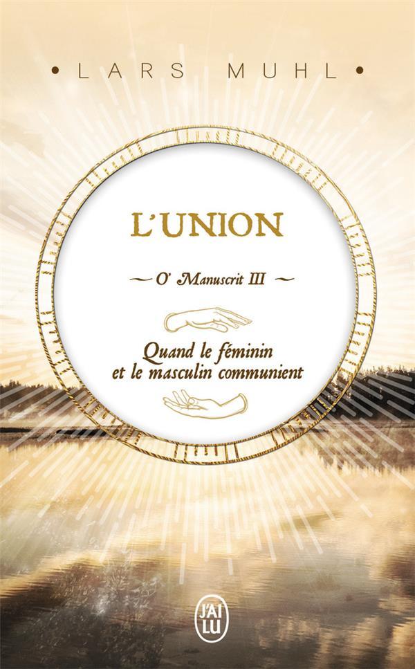 O' MANUSCRIT - III - L'UNION - QUAND LE FEMININ ET LE MASCULIN COMMUNIENT