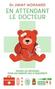 EN ATTENDANT LE DOCTEUR - TOUTES LES REPONSES POUR LES PARENTS QUI S'INQUIETENT