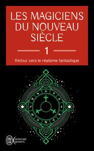 LES MAGICIENS DU NOUVEAU SIECLE - T01 - RETOUR VERS LE REALISME FANTASTIQUE