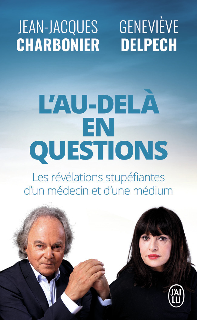 L'AU-DELA EN QUESTIONS - LES REVELATIONS STUPEFIANTES D'UN MEDECIN ET D'UNE MEDIUM