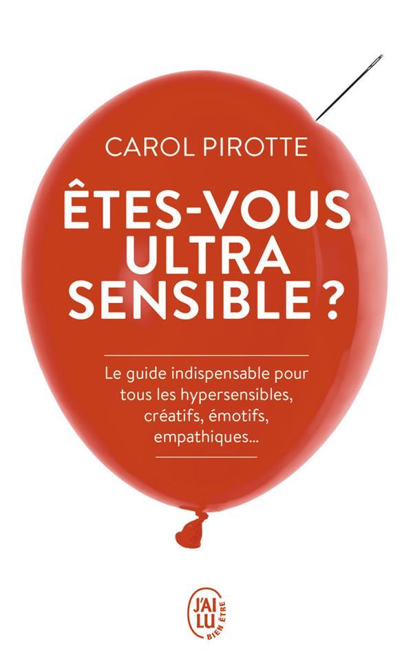 ETES-VOUS ULTRASENSIBLE ? - LE GUIDE INDISPENSABLE POUR TOUS LES HYPERSENSIBLES, CREATIFS, EMOTIFS,