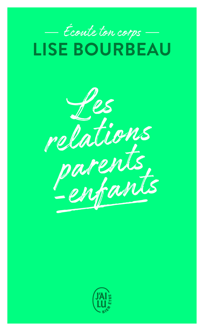 ECOUTE TON CORPS - LES RELATIONS PARENTS-ENFANTS