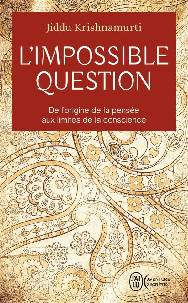 L'IMPOSSIBLE QUESTION - DE L'ORIGINE DE LA PENSEE AUX LIMITES DE LA CONSCIENCE