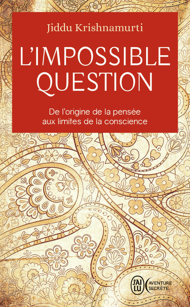 L'IMPOSSIBLE QUESTION - DE L'ORIGINE DE LA PENSEE AUX LIMITES DE LA CONSCIENCE