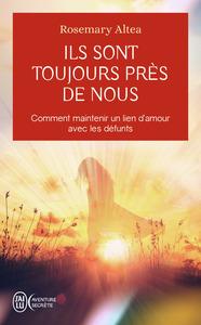 ILS SONT TOUJOURS PRES DE NOUS - COMMENT MAINTENIR UN LIEN D'AMOUR AVEC LES DEFUNTS