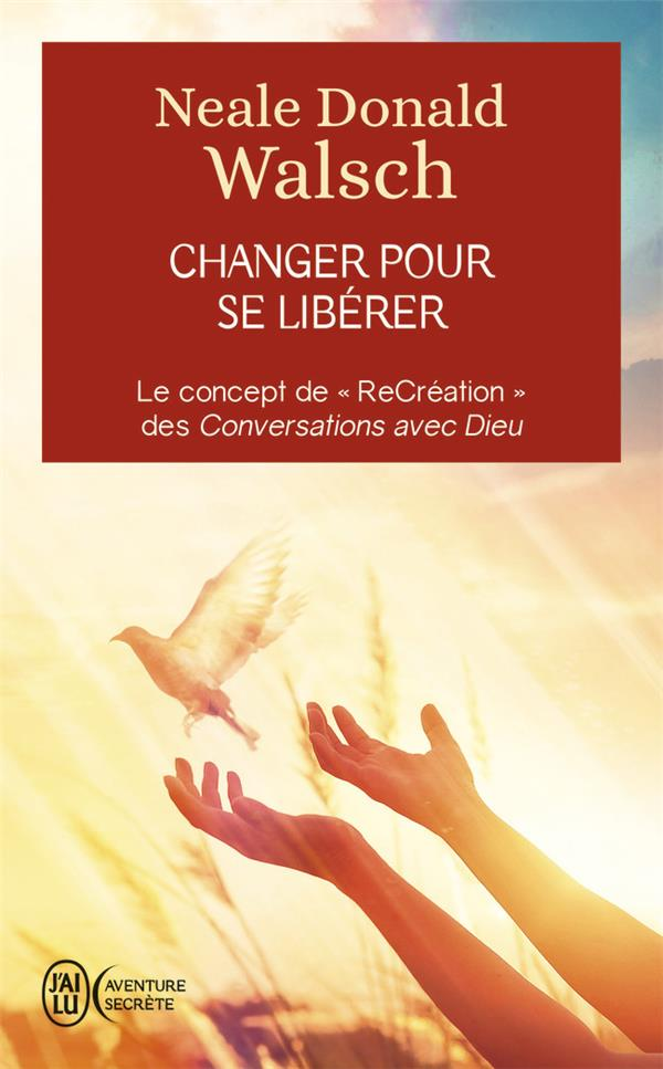CHANGER POUR SE LIBERER - LE CONCEPT DE  RECREATION  DES CONVERSATIONS AVEC DIEU