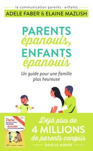 PARENTS EPANOUIS, ENFANTS EPANOUIS - UN GUIDE POUR UNE FAMILLE PLUS HEUREUSE
