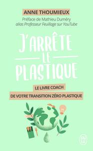 J'ARRETE LE PLASTIQUE - LE LIVRE COACH DE VOTRE TRANSITION ZERO PLASTIQUE