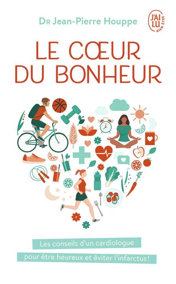 LE COEUR DU BONHEUR - LES CONSEILS D'UN CARDIOLOGUE POUR ETRE HEUREUX ET EVITER L'INFARCTUS !
