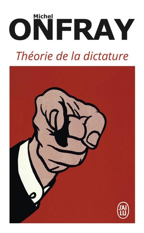 THEORIE DE LA DICTATURE - PRECEDE DE ORWELL ET L'EMPIRE MAASTRICHIEN