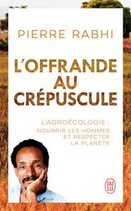 L'OFFRANDE AU CREPUSCULE - L'AGROECOLOGIE : NOURRIR LES HOMMES ET RESPECTER LA PLANETE