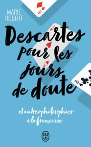 DESCARTES POUR LES JOURS DE DOUTE - ET AUTRES PHILIOSOPHIES A LA FRANCAISE
