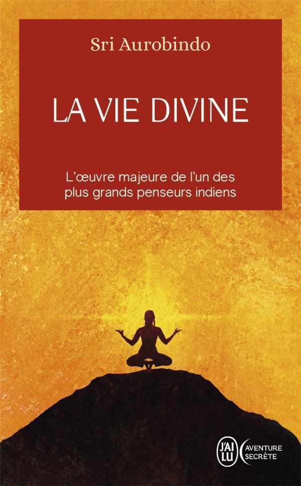 LA VIE DIVINE - VOL01 - L'OEUVRE MAJEURE DE L'UN DES PLUS GRANDS PENSEURS INDIENS