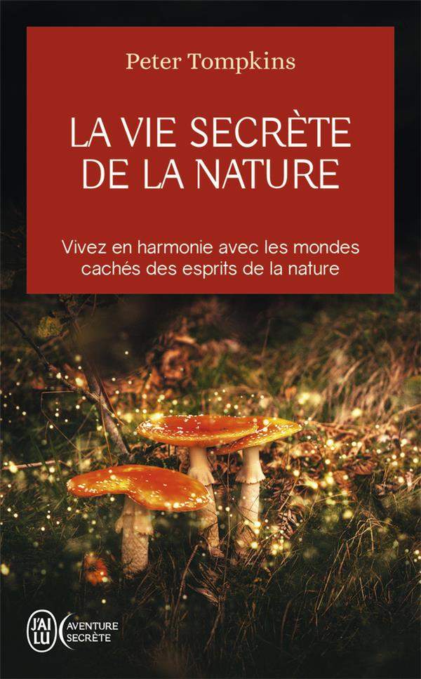 LA VIE SECRETE DE LA NATURE - VIVEZ EN HARMONIE AVEC LES MONDES CACHES DES ESPRITS DE LA NATURE
