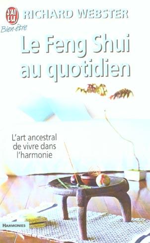 FENG SHUI AU QUOTIDIEN (LE) - L'ART ANCESTRAL DE VIVRE DANS L'HARMONIE