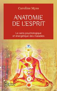 ANATOMIE DE L'ESPRIT - LE SENS PSYCHOLOGIQUE ET ENERGETIQUE DES MALADES